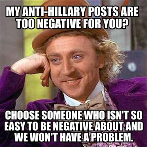 Anti Hillary Memes - meme creator my anti hillary posts are too quot negative quot for you choose someone who isn t so ea