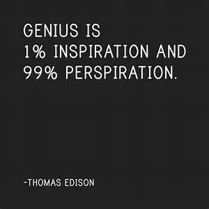 Genius is 1% In... Perspiration Quotes