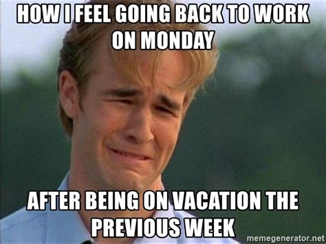 Going Back To Work Meme - how i feel going back to work on monday after being on vacation the previous week crying man