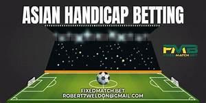 Asian Handicap Betting Football Handicap Fixed Matches