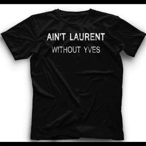 kaos ain t laurent without yves 55 tops ain 39 t laurent without yves from galaxy 39 s