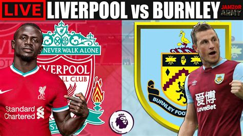 LIVERPOOL vs BURNLEY Live Streaming 🔴 Premier League ...