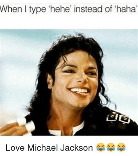 Memes De Michael Jackson - when l type hehe instead of haha love michael jackson love meme on me me