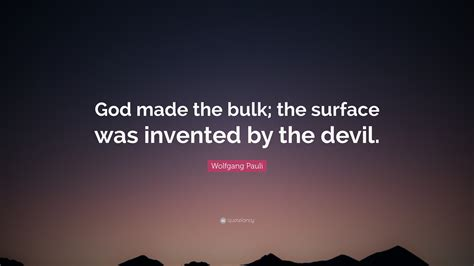 """Enjoy reading and share 84 famous quotes about god and the devil with everyone. Wolfgang Pauli Quote: """"God made the bulk; the surface was invented by the devil."""" (12 wallpapers ..."""