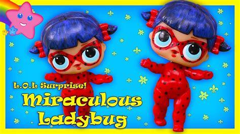 Lol Surprise! Doll Custom Miraculous Ladybug Diy How To