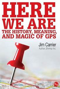 Here We Go Gps : here we are the history meaning and magic of gps by jim carrier reviews discussion ~ Medecine-chirurgie-esthetiques.com Avis de Voitures