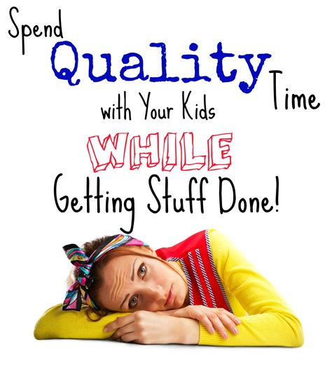 spending quality time quotes quotesgram