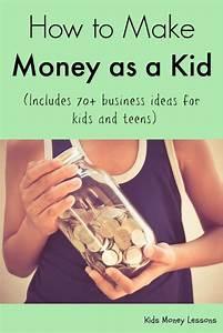 Ways To Earn Money As A Kid How To Make Money As A Kid How To Get Money How To Make
