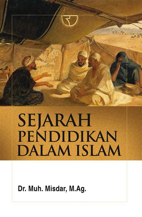 sejarah pendidikan  islam misdar rajagrafindo persada