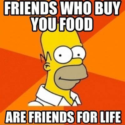 Funny Food Memes - friends who buy you food are friends life funny food meme image