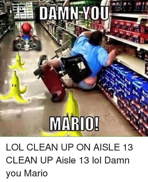Damn Lol Memes - i a mario lol clean up on aisle 13 clean up aisle 13 lol damn you mario dank meme on sizzle