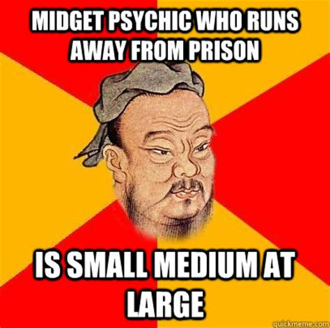 Psychic Meme - midget psychic who runs away from prison is small medium at large confucius says quickmeme