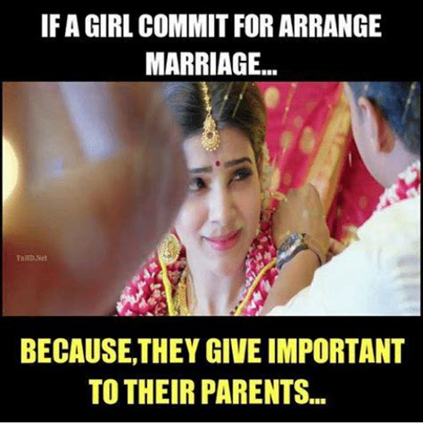 Marriage Memes - if a girl commit for arrange marriage tahdnet because they give important to their parents