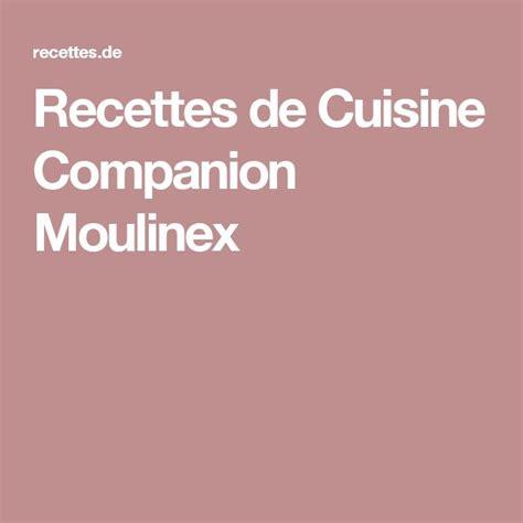 recette cuisine companion les 25 meilleures idées de la catégorie moulinex cuisine