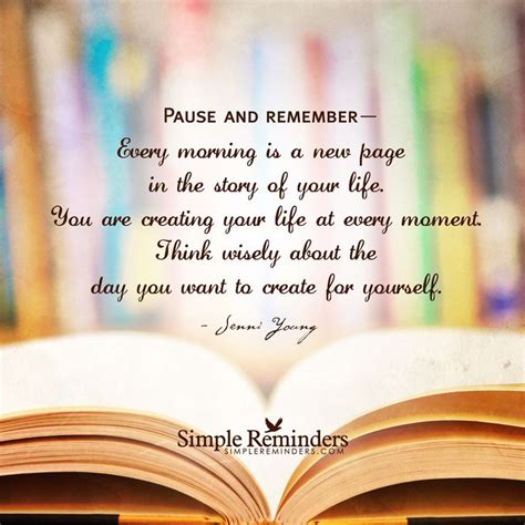 Pause And Remember— Every Morning Is A New Page In The Story Of Your Life You Are Creating Your