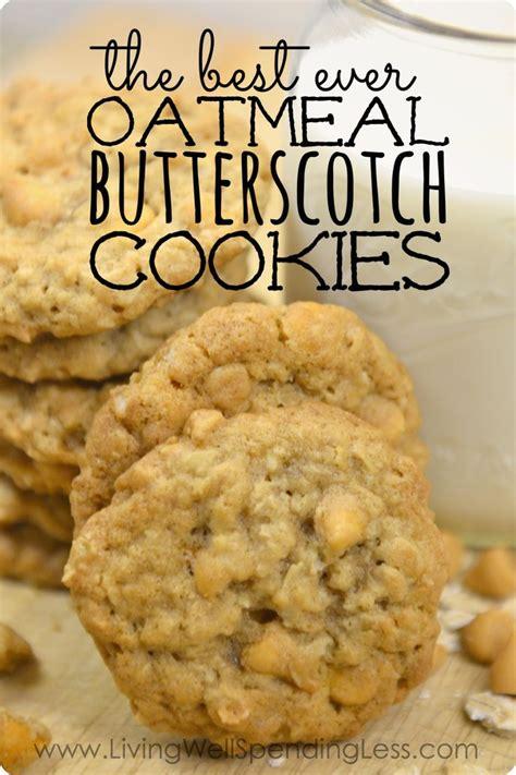 oatmeal butterscotch cookies best ever oatmeal butterscotch cookies