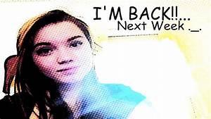 I'M BACK!... Next Week ._. - YouTube