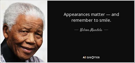 nelson mandela quote appearances matter  remember
