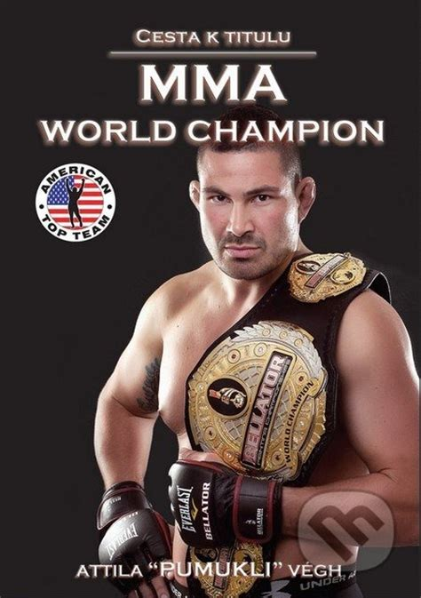 Cesta k titulu MMA World Champion - Attila Végh | Databáze ...