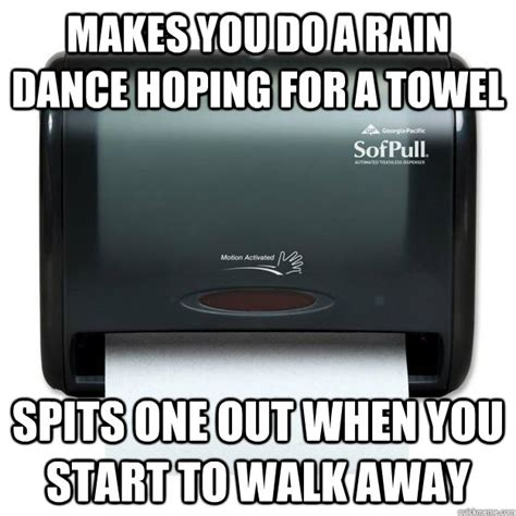 Walk Away Meme - makes you do a rain dance hoping for a towel spits one out when you start to walk away scumbag