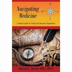 Navigating Medicine  A Patient U0026 39 S Guide To Visiting The Emergency Department  Paperback