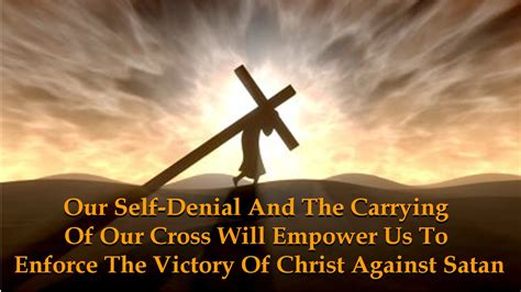 Our Self Denial And The Carrying Of Our Cross Will Empower
