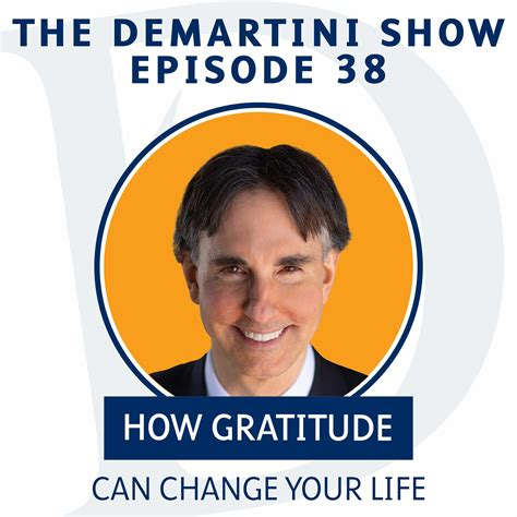 EP38 - How Gratitude Can Change Your Life - The Demartini ...