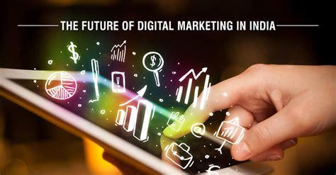 digital school of marketing the future of digital marketing in india ims