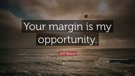 """Jeff Bezos Quote: """"Your margin is my opportunity."""" (18 ..."""
