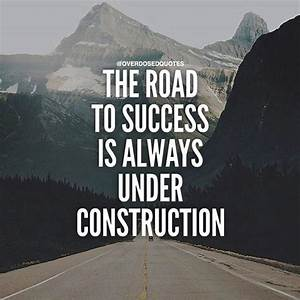 The Road To Success Is Always Under Construction Pictures ...