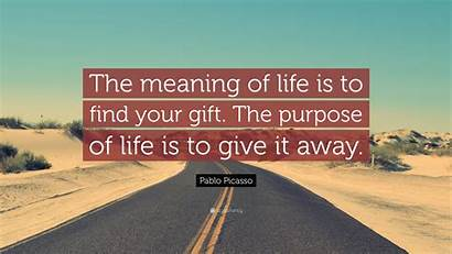 Gift Meaning Picasso Quote Give Purpose Pablo