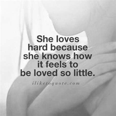 She Loves Hard Because She Knows How It Feels To Be Loved