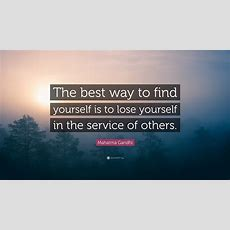 "Mahatma Gandhi Quote ""the Best Way To Find Yourself Is To Lose Yourself In The Service Of"