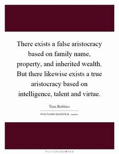 There exists a false aristocracy based on family name ...