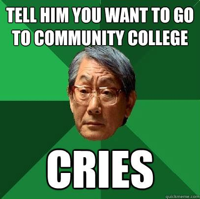 Community College Meme - high expectations asian father memes quickmeme