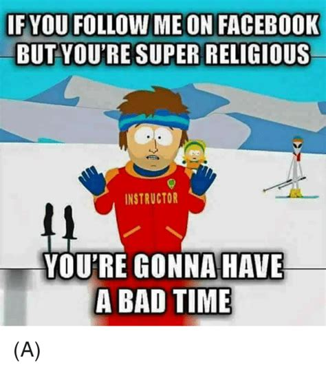 You Re Gonna Have A Bad Time Meme - 25 best memes about a bad time a bad time memes