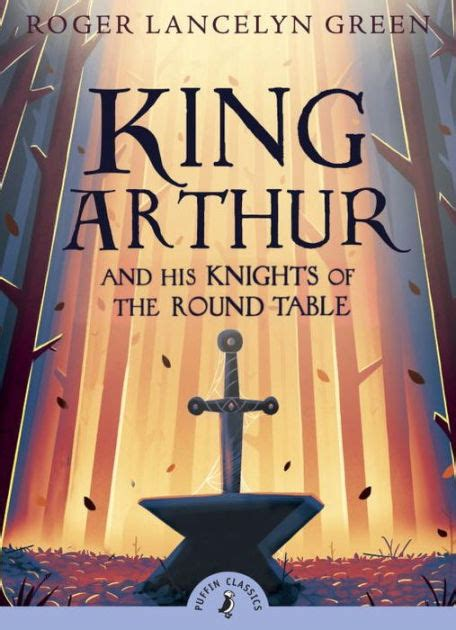 king arthur and the round table king arthur and his knights of the round table by roger
