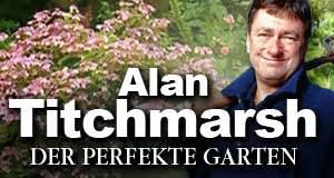 Der Perfekte Garten Alan Titchmarsh by Alan Titchmarsh Gartengeheimnisse News Termine