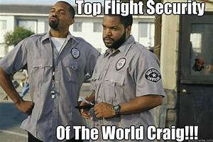 Top Flight Security Of The World Craig!!! - Friday After ...