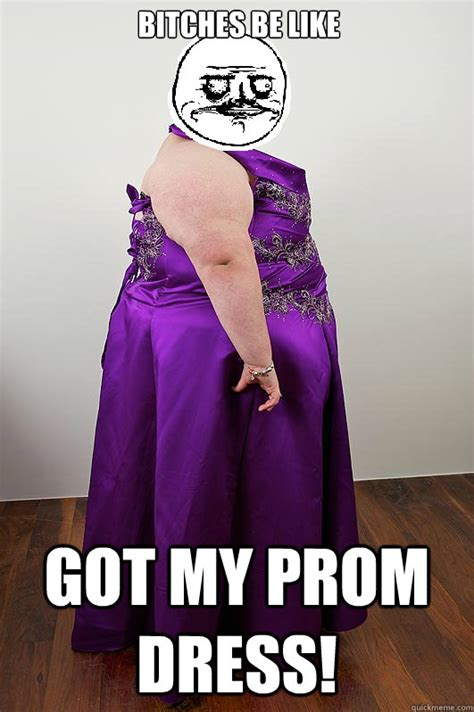 Meme Dress - bitches be like got my prom dress prom dress quickmeme