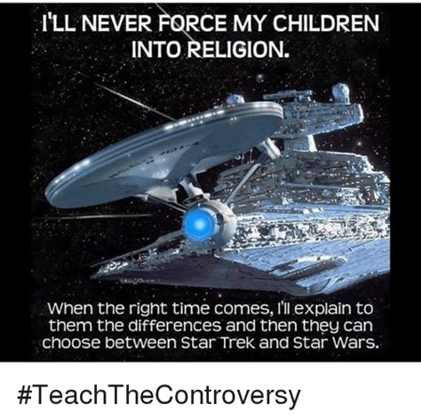 Star Wars Star Trek Meme - ill never force my children into religion when the right time comes i ll explain to them the