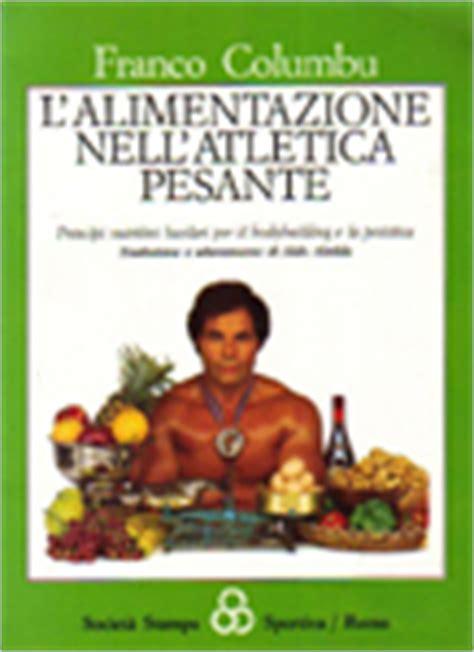 libri alimentazione building alimentazione nell atletica pesante columbu franco