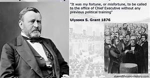 1876 Ulysses S. Grant - No Political Training needed ...