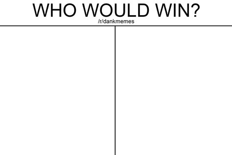 Who Would Win Template Meme Template Search Imgflip