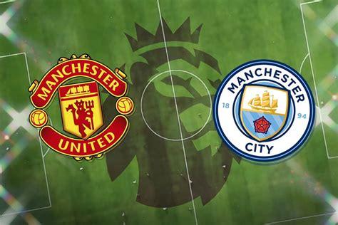 MU vs. Man City: Kick-off time, TV and Streaming, Match ...