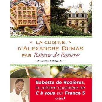 cuisine babette la cuisine d 39 alexandre dumas par babette de rozières