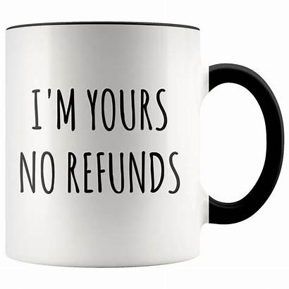 Coffee Cup Mug Yours Gift Refunds Boyfriend