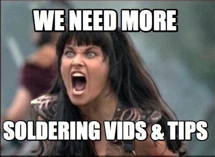Tips Meme - meme creator we need more soldering vids tips