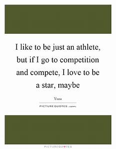 I like to be ju... Compete Love Quotes
