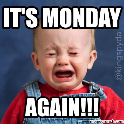 Memes About Monday - it s monday